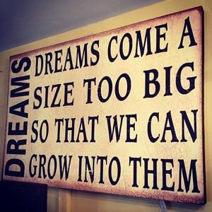 Dreams come big