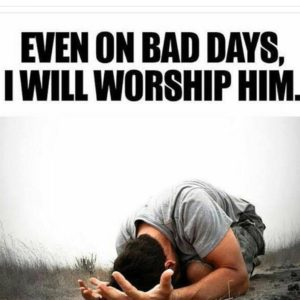 On Bad Days I Worship